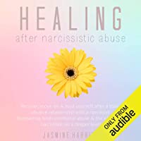 Healing After Narcissistic Abuse: Recover, Move on and Heal Yourself After a Toxic Abusive Relationship with a…