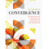 Convergence: Why Jesus needs to be more than our Lord and Savior for the church to thrive in a post-Christian world