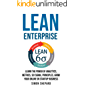 Lean Enterprise: Learn the Power of Analytics, Metrics, Six Sigma, Principles, Grow Your Online or Startup Business…