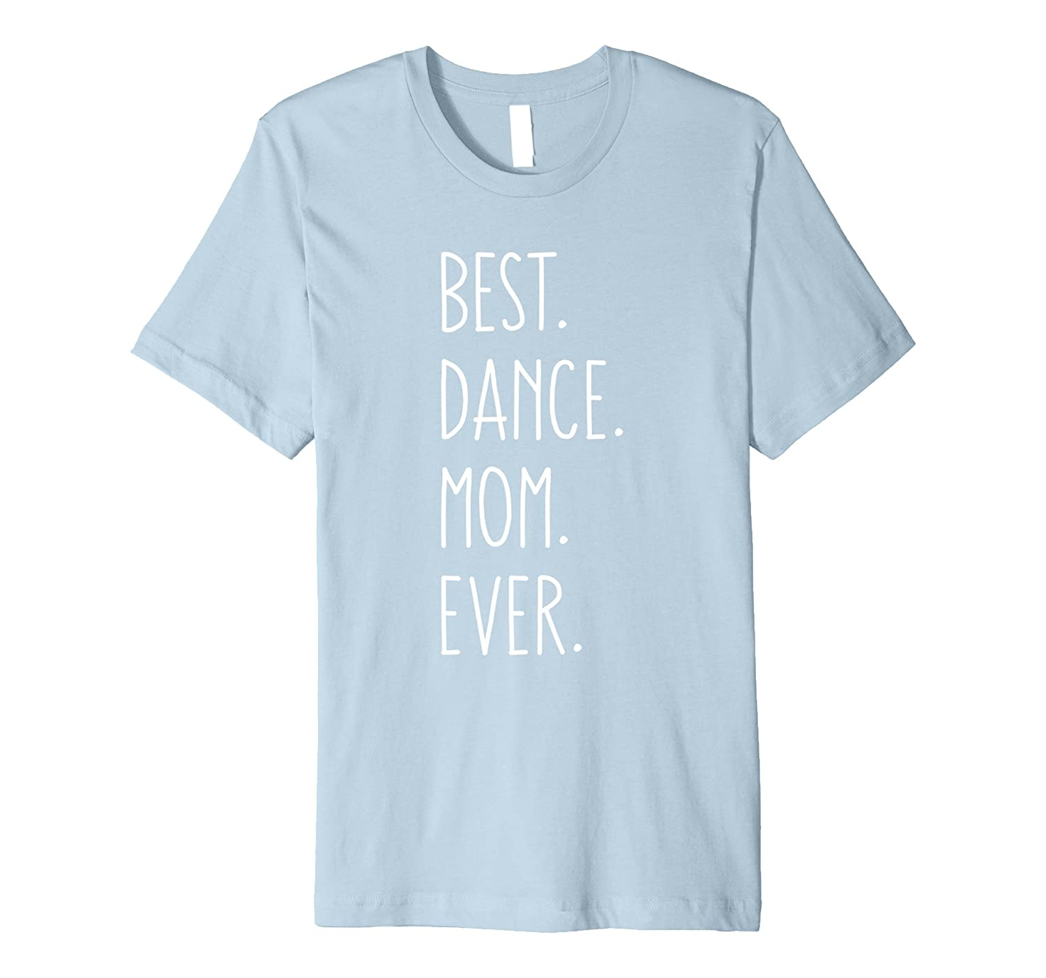 b35427bfe7 Best Dance Mom Ever Funny T-Shirt-CD – Canditee