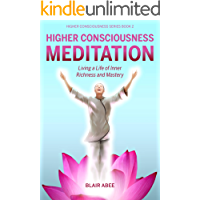 Higher Consciousness Meditation: Living a Life of Inner Richness and Mastery