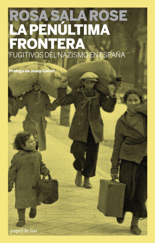 LA PENÚLTIMA FRONTERA: FUGITIVOS DEL NAZISMO EN ESPAÑA PAPEL DE LIAR: Amazon.es: SALA ROSE, ROSA: Libros