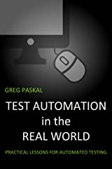 Test Automation in the Real World: Practical Lessons for Automated Testing Kindle Edition