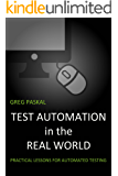 Test Automation in the Real World: Practical Lessons for Automated Testing