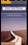 O Evangelho de Tomé: Palavras de Jesus que Judas Tomé, o Gêmeo, registrou (Coleção Origens Cristãs Livro 1)
