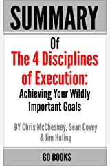 Summary of The 4 Disciplines of Execution: Achieving Your Wildly Important Goal by: Sean Covey, Jim Huling and Chris McChesney | a Go BOOKS Summary Guide Kindle Edition
