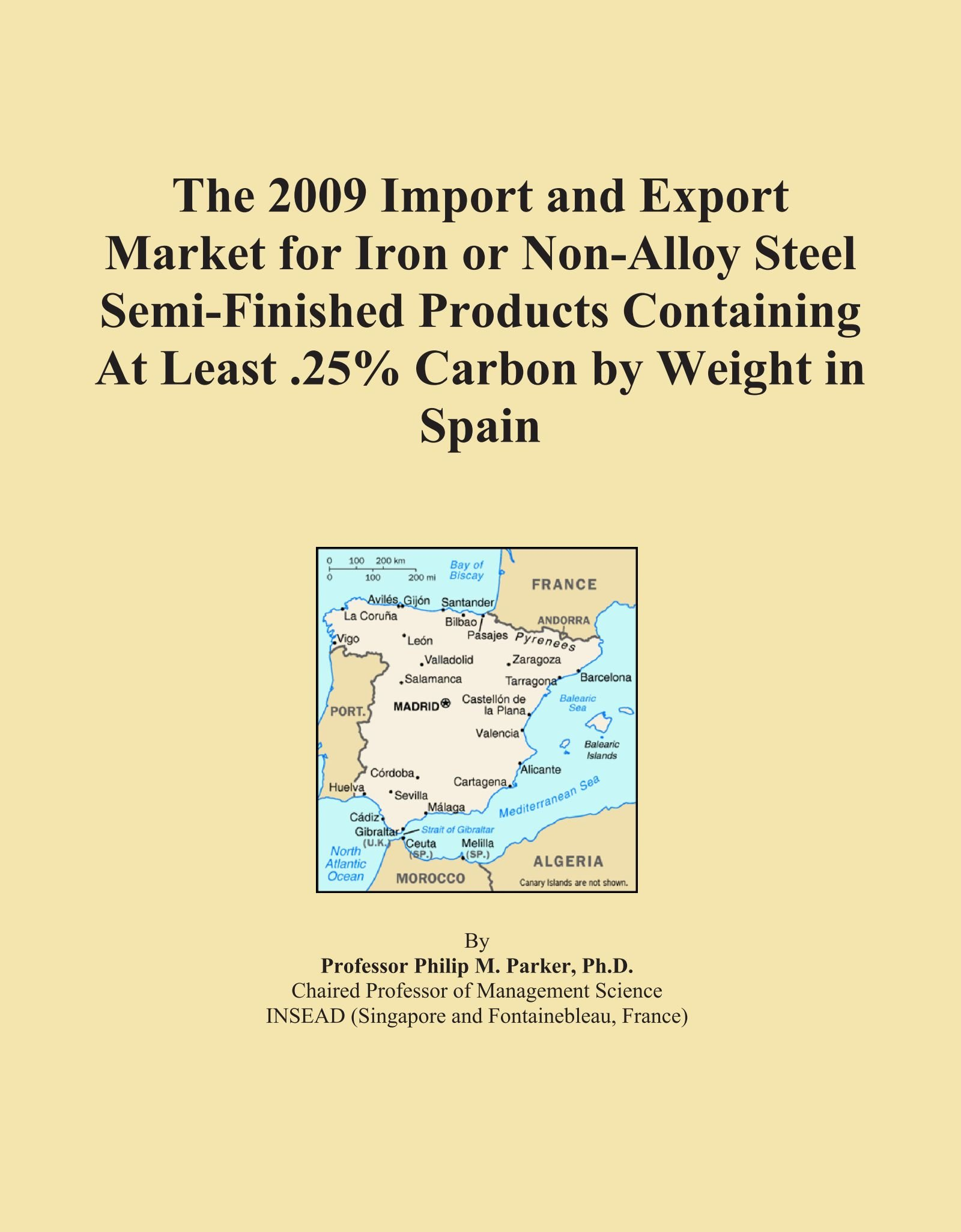 The 2009 Import and Export Market for Iron or Non-Alloy Steel Semi-Finished Products Containing At Least .25% Carbon by Weight in Spain ebook