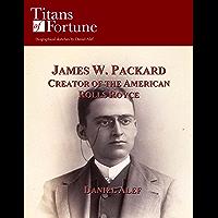 James W. Packard: Creator of the American Rolls Royce