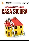 10 Consigli pratici per una casa sicura: Tutti i segreti per difendere la tua casa dai ladri