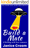 Build a Mate: A Romantic Comedy (A Holiday With Love Romance Book 1)