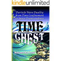 TIME CHEST: Particle-Wave Duality from Time Confinement to Space Transcendence (The Single Monad Model of The Cosmos Book 4)