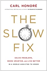 The Slow Fix: Solve Problems, Work Smarter, and Live Better In a World Addicted to Speed Kindle Edition