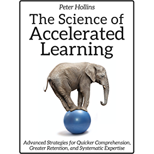 The Science of Accelerated Learning: Advanced Strategies for Quicker Comprehension, Greater Retention, and Systematic…