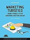 Marketing Turistico: Rendi visibile la tua struttura ricettiva online: Attrai ospiti da tutto il mondo e assicurati il successo