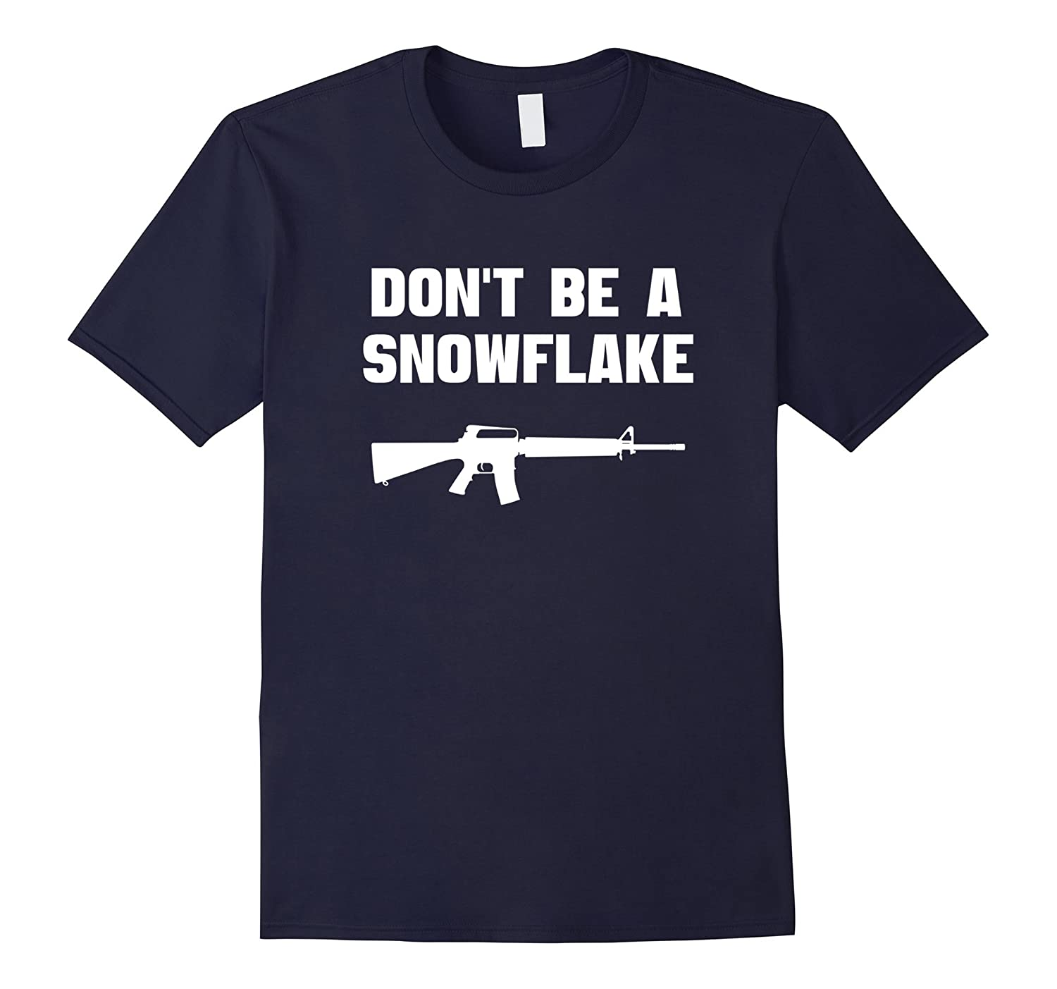 Don't Be A Snowflake T-shirt Funny Gun Owner Tee-ANZ