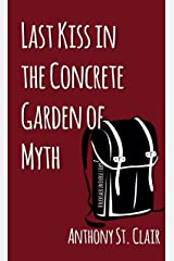 Last Kiss in the Concrete Garden of Myth: A Rucksack Universe Story Kindle Edition