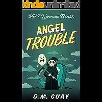 Angel Trouble: A grim reaper horror comedy (24/7 Demon Mart Book 3)