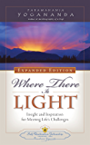 Where There is Light: Insight and Inspiration for Meeting Life's Challenges (English Edition)