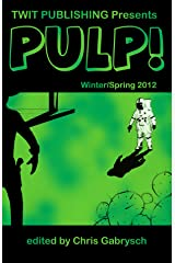 Twit Publishing Presents: PULP! (Winter/Spring 2012) Kindle Edition
