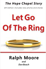 Let Go Of The Ring: The Hope Chapel Story Kindle Edition