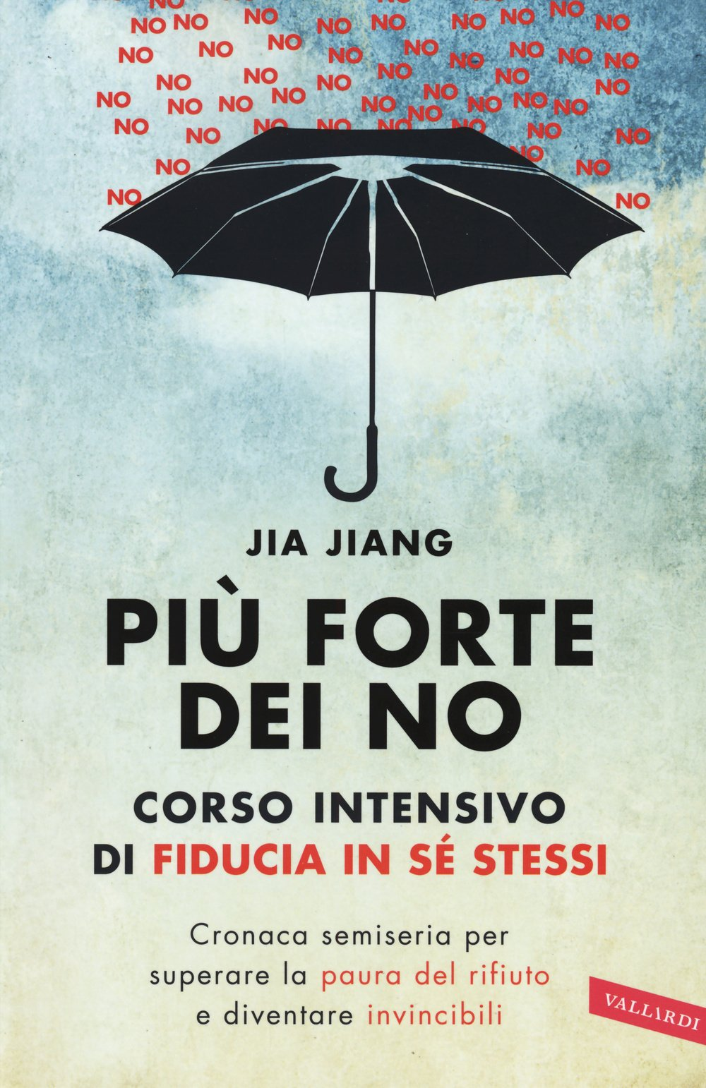 Più forte dei no. Corso intensivo di fiducia in sé stessi Copertina flessibile – 1 ott 2015 Jia Jiang O. Ciarcià Vallardi A. 8867318268