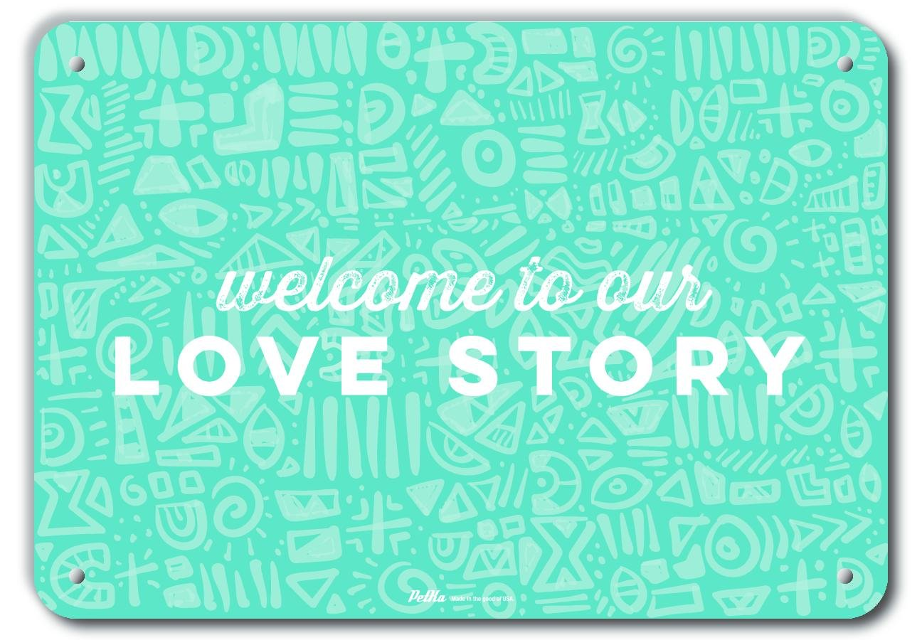 0.04 Wide 10 Height 14 Length PetKa Signs and Graphics PKWD-0156-NA/_14x10Welcome to Our Love Story 14 x 10 Aluminum Sign