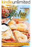 Flavors of Aloha Cookbook: Over 25 Hawaii Recipes to Leave Your Mouth Watering