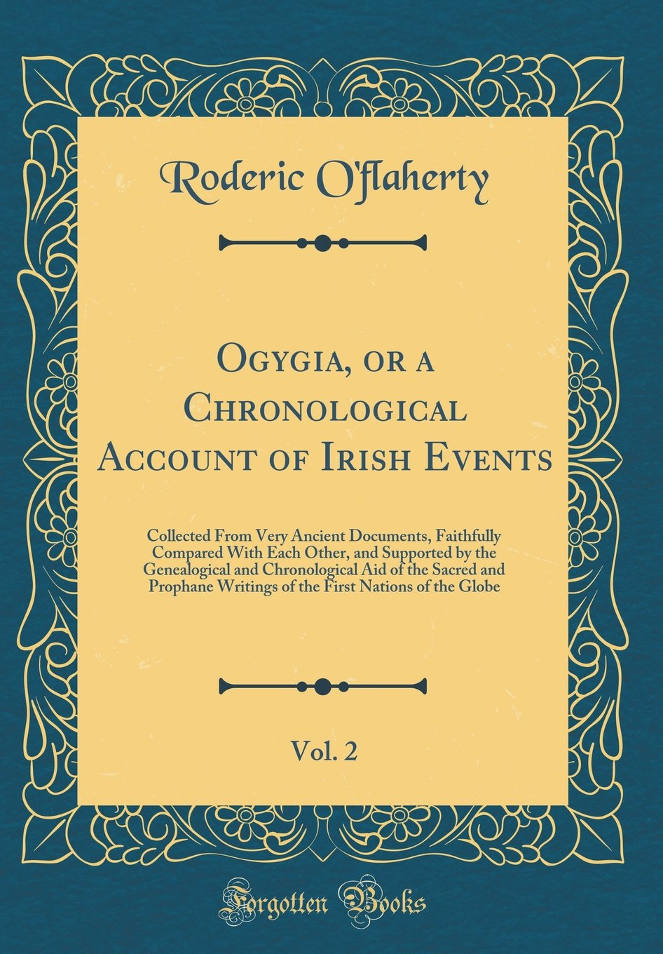 Ogygia, or a Chronological Account of Irish Events, Vol. 2: Collected From Very Ancient Documents, Faithfully Compared With Each Other, and Supported ... Prophane Writings of the First Nations of the PDF
