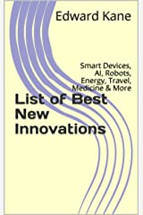 List of Best New Innovations: Smart Devices, AI, Robots, Energy, Travel, Medicine & More Kindle Edition