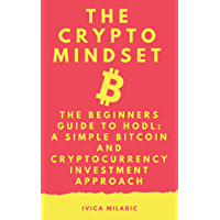 THE CRYPTO MINDSET - THE BEGINNERS GUIDE TO A SIMPLE BITCOIN AND CRYPTOCURRENCY INVESTMENT APPROACH (HODL) (English Edition)