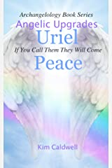 Archangelology, Uriel, Peace: If You Call Them They Will Come (Archangelology Book Series 6) Kindle Edition