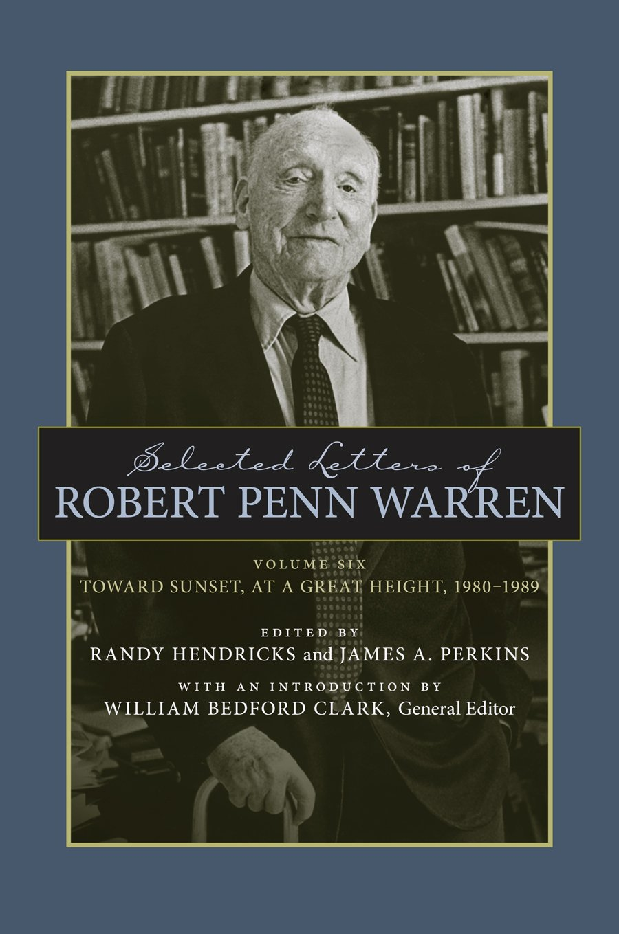 Download Selected Letters of Robert Penn Warren: Toward Sunset, at a Great Height, 1980--1989 (Southern Literary Studies) pdf
