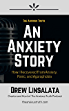 An Anxiety Story - How I Recovered from Anxiety, Panic And Agoraphobia
