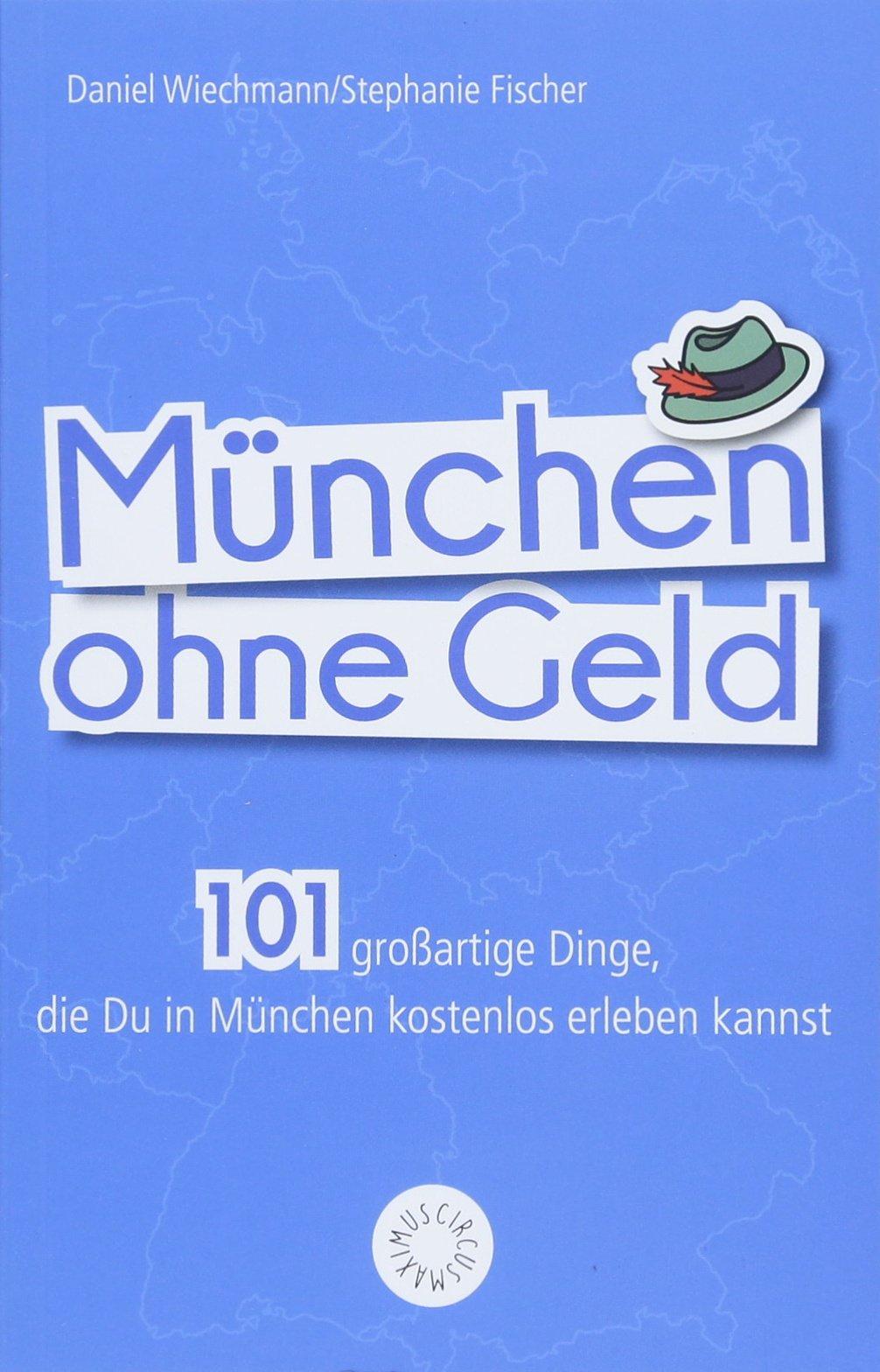 München ohne Geld: 101 großartige Dinge, die Du in München kostenlos erleben kannst