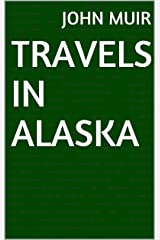 Travels in Alaska Kindle Edition