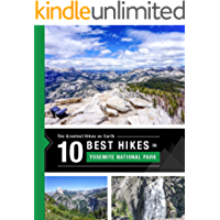 The 10 Best Hikes in Yosemite National Park in California's Sierra Nevada Mountains: The Greatest Hikes on Earth