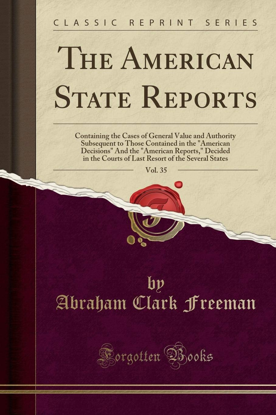 """Download The American State Reports, Vol. 35: Containing the Cases of General Value and Authority Subsequent to Those Contained in the """"American Decisions"""" And ... of the Several States (Classic Reprint) ebook"""