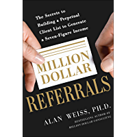 Million Dollar Referrals: The Secrets to Building a Perpetual Client List to Generate a Seven-Figure Income (English Edition)