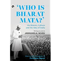 Who Is Bharat Mata? On History, Culture and the Idea of India: Writings by and on Jawaharlal Nehru