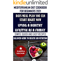 Mediterranean Diet Cookbook For Beginners 2021: Days Meal Plan You Can Start Right Now: Living A Healthy Lifestyle As A…