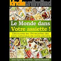 Le MONDE dans Votre assiette ! Découvrez les 194 recettes des plats nationaux de notre planète. (French Edition)
