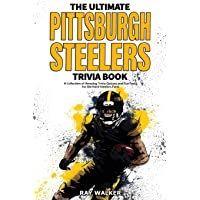 The Ultimate Pittsburgh Steelers Trivia Book: A Collection of Amazing Trivia Quizzes and Fun Facts for Die-Hard Steelers…
