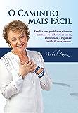 O Caminho Mais Fácil (Resolva seus problemas e tome o caminho que o levará ao amor, à felicidade, à riqueza e à vida de seus sonhos.) (Portuguese Edition)