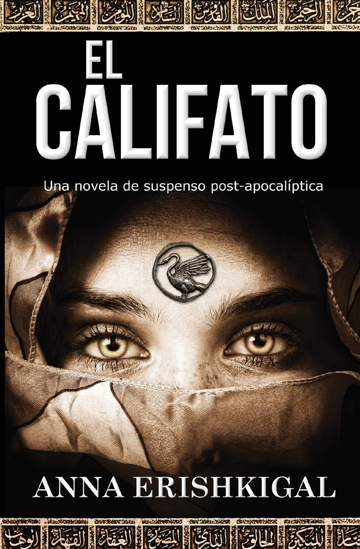 El Califato: Una Novela de Suspenso Post-Apocaliptica Edicion Espanola : Edicion Espanola: Amazon.es: Anna Erishkigal: Libros