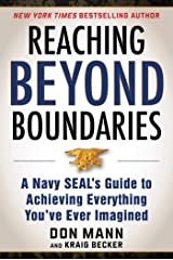 Reaching beyond Boundaries: A Navy SEAL's Guide to Achieving Everything You've Ever Imagined Kindle Edition