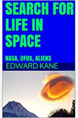 SEARCH FOR LIFE IN SPACE: NASA, UFOs, ALIENS Kindle Edition