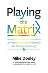 Playing the Matrix: A Program for Living Deliberately and Creating Consciously Kindle Edition