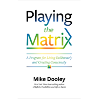 Playing the Matrix: A Program for Living Deliberately and Creating Consciously (English Edition)