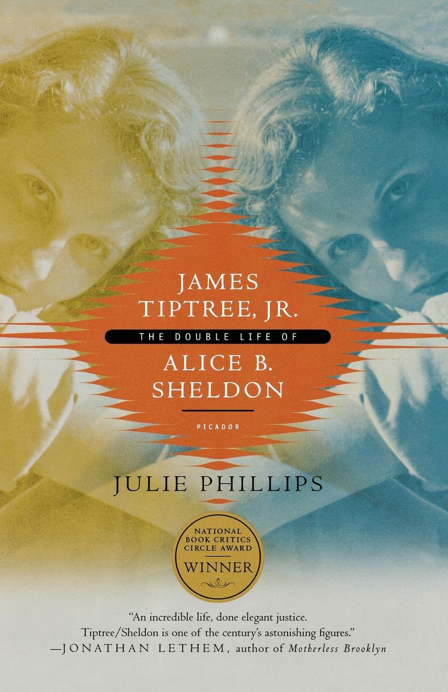 The Double Life of Alice B. Sheldon - Julie Phillips