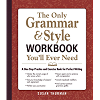 The Only Grammar & Style Workbook You'll Ever Need: A One-Stop Practice and Exercise Book for Perfect Writing (English Edition)
